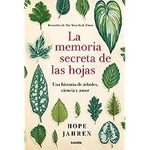 La memoria secreta de las hojas: Una historia de árboles, ciencia y amor