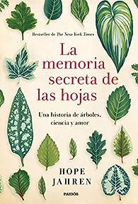 La memoria secreta de las hojas par Hope Jahren