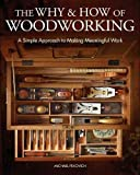 The Why & How of Woodworking: A Simple Approach to Making Meaningful Work - Michael Pekovich