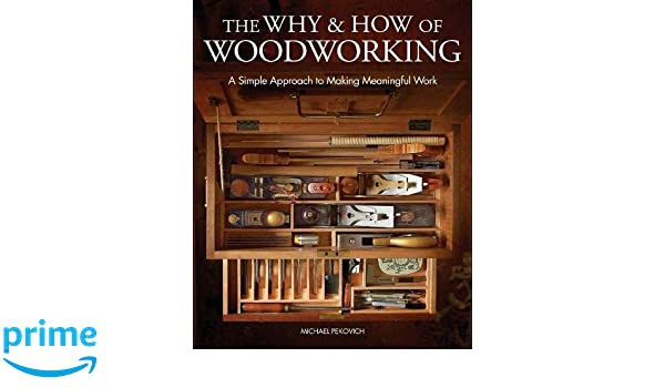 Why and How of Woodworking: A Simple Approach to Making
