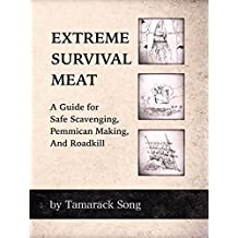 Extreme Survival Meat: A Guide for Safe Scavenging, Pemmican Making, and Roadkill (English Edition)