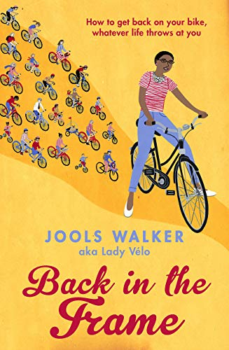 Back in the Frame: How to get back on your bike, whatever life throws at you (English Edition)