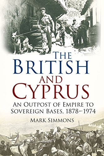 The British and Cyprus: An Outpost of Empire to Sovereign Bases, 1878-1974 by Mark Simmons (2015-11-01)