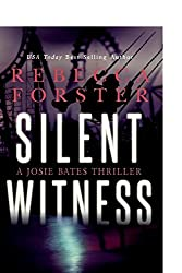 Silent Witness: A Josie Bates Thriller: Volume 2 by Rebecca Forster (2012-03-23)