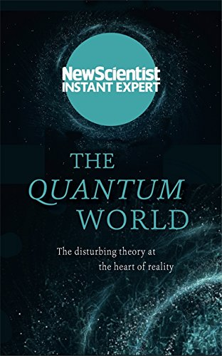 The Quantum World: The disturbing theory at the heart of reality (New Scientist Instant Expert)