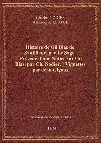 Histoire de Gil Blas de Santillane, par Le Sage. [Prcd d'une Notice sur Gil Blas, par Ch. Nodier.