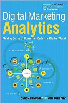 Digital Marketing Analytics: Making Sense of Consumer Data in a Digital World (Que Biz-Tech) by [Hemann, Chuck, Burbary, Ken]
