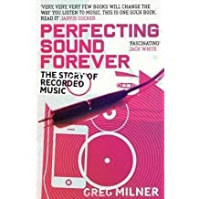[(Perfecting Sound Forever : The Story of Recorded Music)] [By (author) Greg Milner] published on (July, 2010)