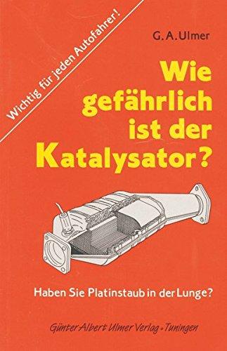 Wie gefährlich ist der Katalysator?: Wichtig für jeden Autofahrer. Haben Sie Platinstaub in der Lunge?