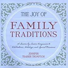 The Joy of Family Traditions: A Season-by-Season Companion to 400 Celebrations and Activities by Jennifer Trainer Thompson (2008-05-01)