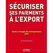 Sécuriser ses paiements à l'export : Evaluer les risques, verrouiller les contrats, sécuriser et financer, recouvrer ses factures à l'exportation