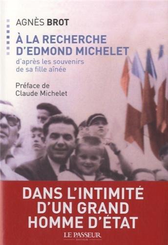 A la recherche d'Edmond Michelet : D'après les souvenirs de la fille aînée par Agnès Brot