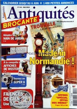 ANTIQUITES BROCANTE [No 141] du 01/05/2010 - MADE IN NORMANDIE -ADOPTZA UN NAIN DE JARDIN -ENFILADES / DES BUFFETS XXL -A LA CONQETE DES AFFICHES DE WESTERN -TOURNEZ EN SUPER 8 -FAIENCES DE GIEN - par Collectif