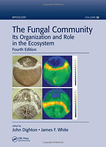 The Fungal Community: Its Organization and Role in the Ecosystem, Fourth Edition (Mycology)