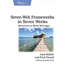 [(Seven Web Frameworks in Seven Weeks : Adventures in Better Web Apps)] [By (author) Jack Moffitt ] published on (February, 2014)