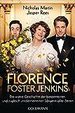 Florence Foster Jenkins: Die wahre Geschichte der bekanntesten und zugleich untalentiertesten Sängerin aller Zeiten