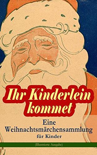ihr-kinderlein-kommet-eine-weihnachtsmarchensammlung-fur-kinder-illustrierte-ausgabe-das-geschenk-de