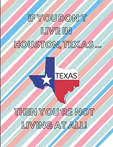 If You Don't Live In Houston, Texas ... Then You're Not Living At All!: Customized Note Book Houston Dynamo-poster