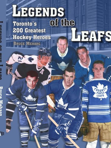 Legends Of the Leafs: Toronto's 200 Greatest Hockey Heroes por Bruce Meharg