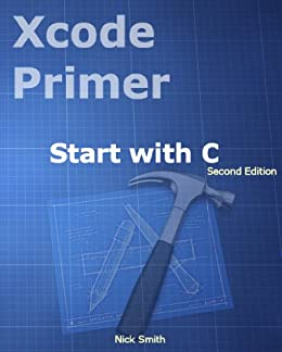 Xcode Primer - Start with C. 2ed (English Edition) von [Smith, Nick]