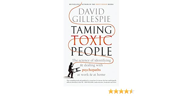 Taming toxic people the science of identifying and dealing with taming toxic people the science of identifying and dealing with psychopaths at work at home ebook david gillespie amazon kindle store fandeluxe Images