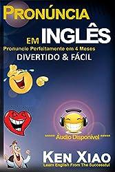 Pronúncia em inglês: Pronuncie Perfeitamente em 4 Meses – Divertido & Fácil (Portuguese Edition)