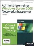 Administrieren einer Microsoft Windows Server 2003-Netzwerkinfrastruktur: Original Microsoft Training: Examen 70-291: Praktisches Selbststudium und Prüfungsvorbereitung, m. 2 CD-ROMs