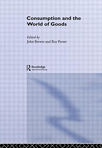 Consumption and the World of Goods (Consumption & Culture in 17th & 18th Centuries)