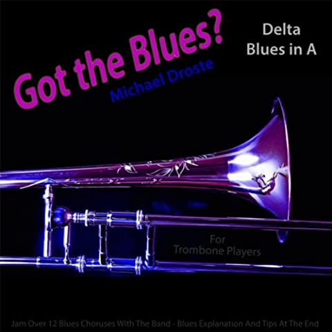 Got the Blues? (Delta Blues in the Key of A) [for Trombone Players]