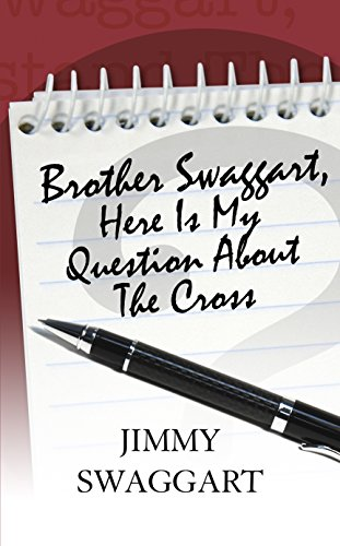 Brother Swaggart, Here Is My Question About The Cross (English Edition)
