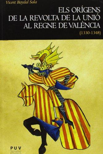 Descargar Libro Els orígens de la revolta de la Unió al regne de València (1330-1348) (Història) de Vicent Baydal Sala