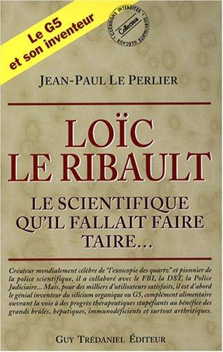 Loïc Le Ribault : Le scientifique qu'il fallait faire taire...