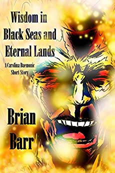Wisdom in Black Seas and Eternal Lands: A Carolina Daemonic Short Story (English Edition) par [Barr, Brian]