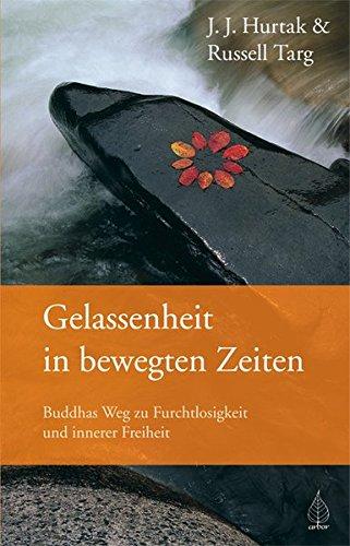 Gelassenheit in bewegten Zeiten: Buddhas Weg zu Furchtlosigkeit und innerer Freiheit