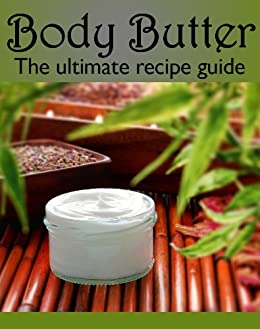 Body Butter :The Ultimate Guide (English Edition) par [Hewsten, Susan]