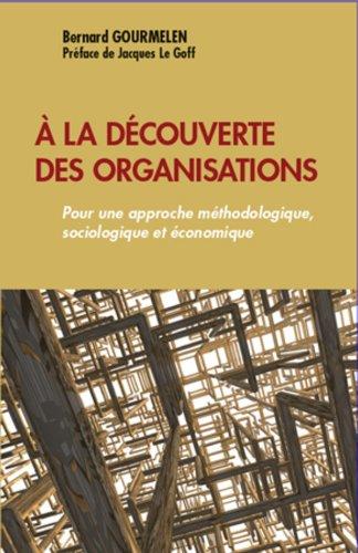 A la découverte des organisations: Pour une approche méthodologique, sociologique et économique