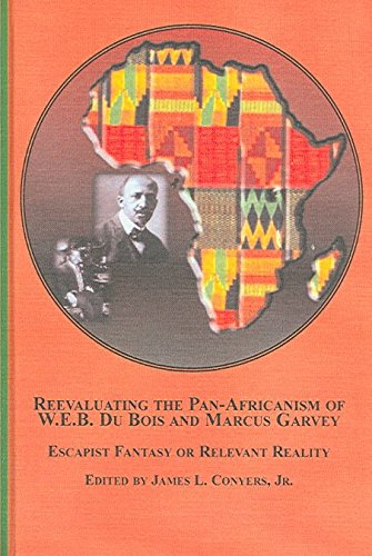 [Reevaluating the Pan-Africanism of W. E. B. DuBois and Marcus Garvey: Escapist Fantasy or Relevant Reality] (By: James L. Conyers) [published: April, 2006]