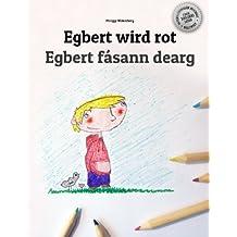 Egbert wird rot/Egbert fásann dearg: Kinderbuch/Malbuch Deutsch-Irisch/Irisches Gälisch (bilingual/zweisprachig)