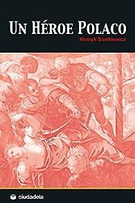 Trilogía polaca: Un héroe polaco par Henryk Sienkiewicz