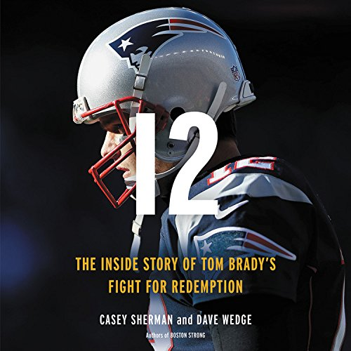 12: The Inside Story of Tom Brady\'s Season of Redemption