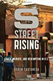 S Street Rising: Crack, Murder, and Redemption in D.C.: Written by Ruben Castaneda, 2014 Edition, Publisher: Bloomsbury USA [Hardcover]