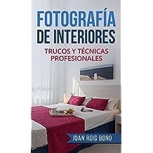 FOTOGRAFÍA DE INTERIORES: Trucos y técnicas profesionales