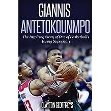 Giannis Antetokounmpo: The Inspiring Story of One of Basketballs Rising Superstars (Basketball Biography Books