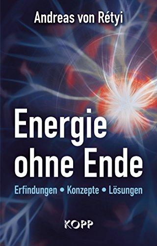 Energie ohne Ende: Erfindungen - Konzepte - Lösungen