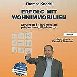 Erfolg mit Wohnimmobilien: So werden Sie in 6 Monaten privater Immobilieninvestor - Thomas Knedel