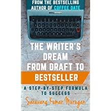 The Writer's Dream: From Draft to Bestseller. A Step-By-Step Formula to Success. (Writing Guides Book 1)