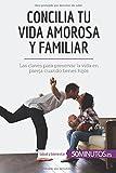 Concilia tu vida amorosa y familiar: Las claves para preservar la vida en pareja cuando tienes hijos