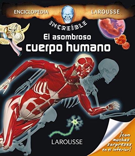 El asombroso cuerpo humano (Larousse - Infantil / Juvenil - Castellano - A Partir De 8 Años - Enciclopedia Increíble 8 Años)