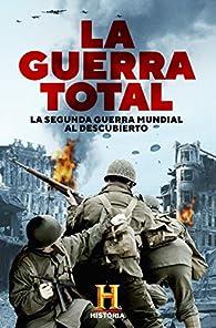 La Guerra Total: La Segunda Guerra Mundial al descubierto par Canal Historia