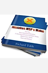 Mistakes MSP's Make - The Five Most Important Mistakes IT Managed Service Providers Make Which Cost Them Time and Money Kindle Edition